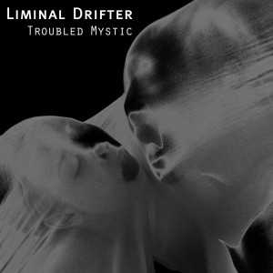 Liminal Drifter - Troubled Mystic (feat. Chloe March)