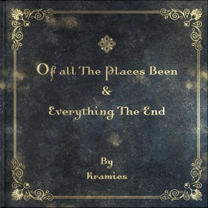 Of All The Places Been & Everything The End Cover Art